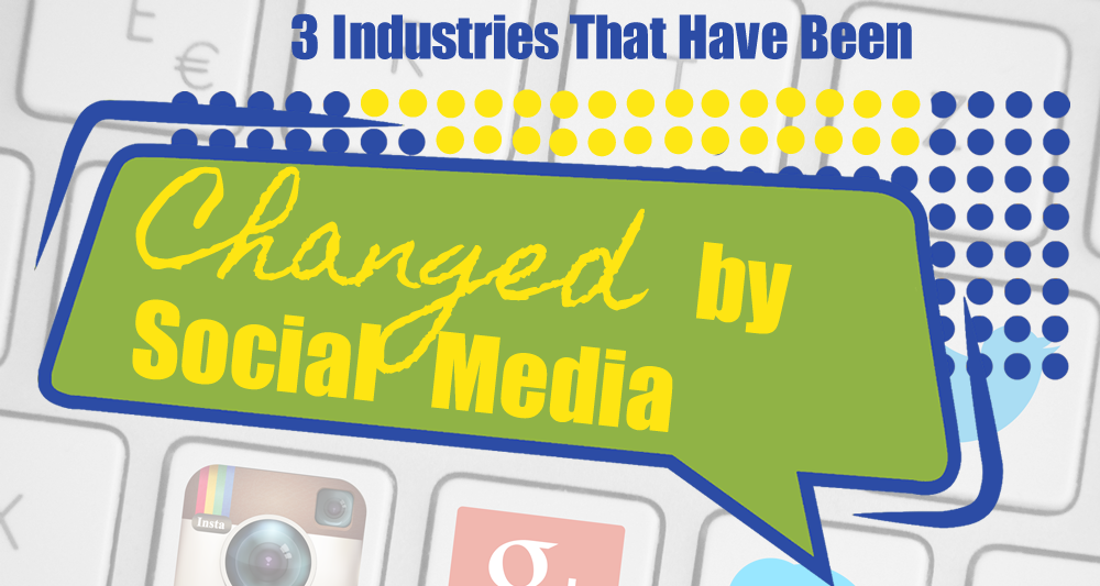 3 Industries That Have Been Changed By Social Media