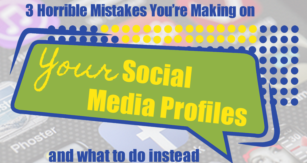 3 Horrible Mistakes You're Making on Your Business Social Media Pages