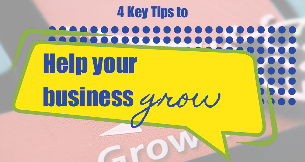4 Key Tips to Help Your Business Grow