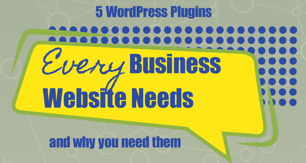 5 WordPress Plugins Every Business Website Needs