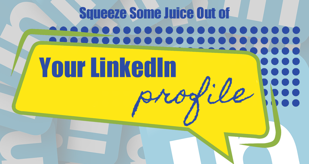 How to Squeeze Juice Out of Your LinkedIn Profile